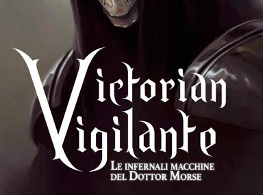 Victorian Vigilante. Le infernali macchine del Dottor Morse